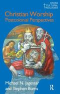 Christian Worship: Postcolonial Perspectives (Cross Cultural Theologies)