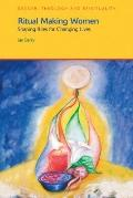 Ritual Making Women: Shaping Rites for Changing Lives (Gender, Theology and Spirituality)
