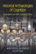 Historical Archaeologies of Cognition : Explorations into Faith, Hope and Charity