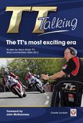 TT Talking - the TT�s Most Exciting Era : As Seen by Manx Radio TT�s Lead Commentator 2004-2012