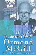 Amazing Life of Ormond Mcgill A New Type of Magic and Hypnotism Book In Which A Thoughtful P...