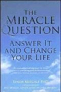 Miracle Question Answer It and Change Your Life