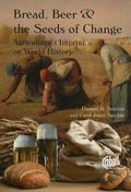 Bread, Beer and the Seeds of Change : Agriculture's Impact on World History