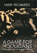 Game For Hooligans The History of Rugby