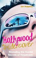Hollywood Undercover: Revealing the Sordid Secrets of Tinseltown