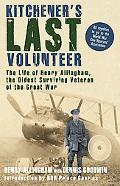 Kitchener's Last Volunteer: The Life of Henry Allingham, the Oldest Surviving Veteran of the...
