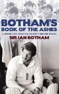Botham's Book of the Ashes : A Lifetime Love Affair with Cricket's Greatest Rivalry