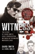 Witness : The Story of David Smith, Chief Prosecution Witness in the Moors Murders Case