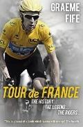 Tour de France : The History, the Legend, the Riders
