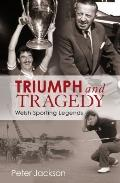 Triumph and Tragedy : Welsh Sporting Legends