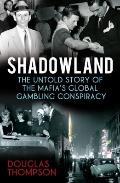 Shadowland : How the Mafia Bet Britain in a Global Gamble
