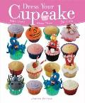 Dress Your Cupcake : Bake Them! Dress Them! Eat Them!