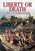 Liberty or Death Wars That Forged a Nation