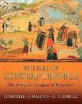 Fall of Constantinople The Ottoman Conquest of Byzantium