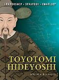 Toyotomi Hideyoshi: The background, strategies, tactics and battlefield experiences of the g...