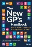 The New GPs Handbook: How to Make a Success of Your Early Years As a GP