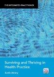 Surviving and Thriving in Health Practice (The Integrated Practitioner)