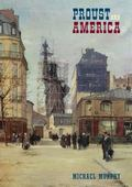 Proust and America The Influence of American Art, Culture and Literature on