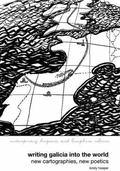 Writing Galicia into the World: New Cartographies, New Poetics (Liverpool University Press -...