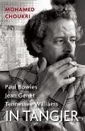 In Tangier : Paul Bowles, Jean Genet, Tennessee Williams