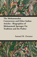 Mohammedan Controversy And Other Indian Articles - Biographies of Mohammed; Sprenger on Trad...