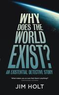 Why Does the World Exist?: An Existential Detective Story. Jim Holt