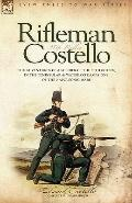 Rifleman Costello The Adventures of a Soldier of the 95th Rifles in the Peninsular & Waterlo...