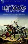 Adventures of a Light Dragoon in the Napoleonic Wars - a Cavalryman During the Peninsular & ...