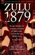Zulu 1879 - the Anglo-zulu War of 1879 from Contemporary Sources First Hand Accounts, Interv...