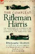 Compleat Rifleman Harris The Adventures of a Soldier of the 95th (Rifles) During the Peninsu...
