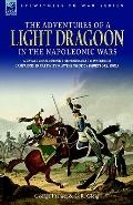 Adventures of a Light Dragoon in the Napoleonic Wars a Cavalryman During the Peninsular & Wa...