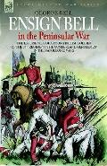 Ensign Bell in the Peninsular War The Experiences of a Young British Soldier of the 34th Reg...
