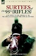 Surtees of the 95th Rifles A Soldier of the 95th (Rifles) in the Peninsular Campaign of the ...