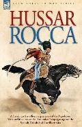 Hussar Rocca A French Cavalry Officer's Experiences of the Napoleonic Wars and His Views on ...
