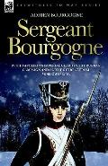 Sergeant Bourgogne - With Napoleon's Imperial Guard in the Russian Campaign and on the Retre...