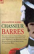 Chasseur Barres The Experiences of a French Chasseur a Pied (Velite) of the Imperial Guard D...