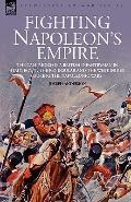 Fighting Napoleon's Empire The Campaigns of a British Infantryman in Italy, Egypt, the Penin...