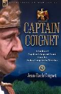 Captain Coignet A Soldier of Napoleon's Imperial Guard from the Italian Campaign to Waterloo
