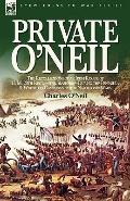 Private O'Neil: The Recollections of an Irish Rogue of H. M. 28th Regt.-the Slashers-during ...