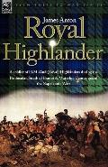 Royal Highlander: A Soldier of H. M. 42nd (Royal) Highlanders during the Peninsular, South o...