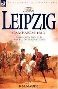 The Leipzig Campaign: 1813-Napoleon and the
