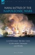 Naval Battles of the Napoleonic Wars: Cape St. Vincent, the Nile, Cadiz, Copenhagen, Trafalg...