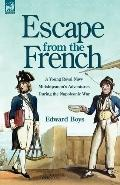 Escape from the French: A Young Royal Navy Midshipman's Adventures During the Napoleonic War