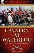 Cavalry at Waterloo: British Mounted Troops During the Campaign of 1815