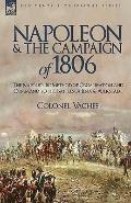 Napoleon and the Campaign of 1806: the Napoleonic Method of Organisation and Command to the ...