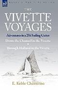 The Vivette Voyages: Adventures in a 25ft Sailing Cutter-Down the Channel in the Vivette & T...