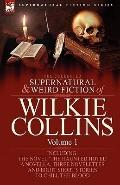 The Collected Supernatural and Weird Fiction of Wilkie Collins: Volume 1-Contains one novel ...