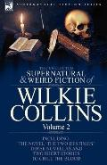 The Collected Supernatural and Weird Fiction of Wilkie Collins: Volume 2-Contains one novel ...