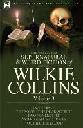 The Collected Supernatural and Weird Fiction of Wilkie Collins: Volume 3-Contains one novel ...