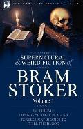 The Collected Supernatural and Weird Fiction of Bram Stoker: 1-Contains the Novel 'Dracula' ...